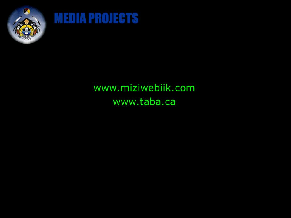 MEDIA PROJECTS www.miziwebiik.com www.taba.ca
