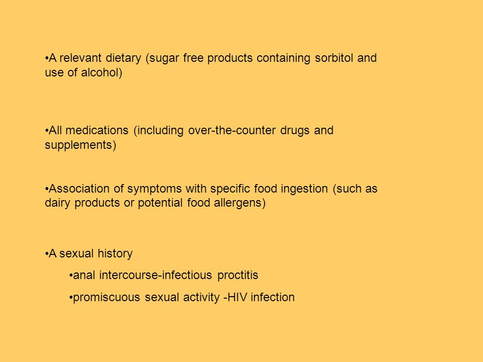A relevant dietary (sugar free products containing sorbitol and use of alcohol) All medications (including over-the-counter drugs and supplements) Ass