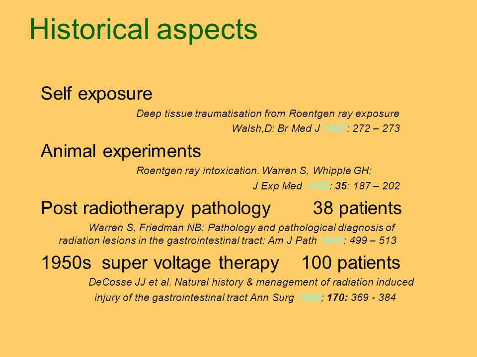 Historical aspects Self exposure Deep tissue traumatisation from Roentgen ray exposure Walsh,D: Br Med J 1897: 272 – 273 Animal experiments Roentgen r