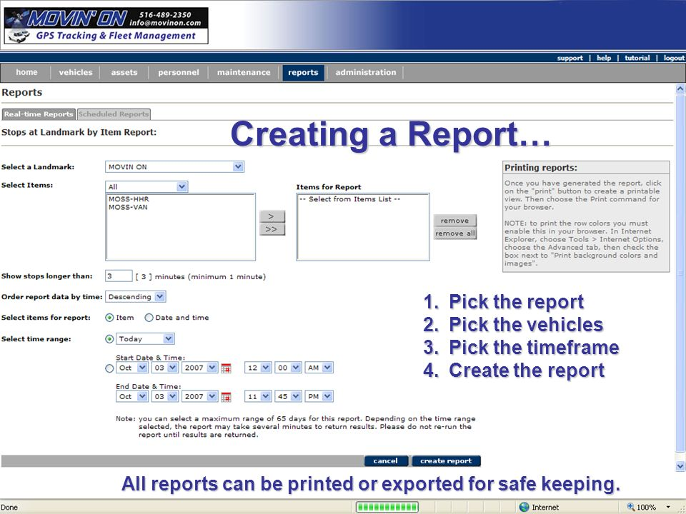 Creating a Report… 1.Pick the report 2.Pick the vehicles 3.Pick the timeframe 4.Create the report All reports can be printed or exported for safe keeping.