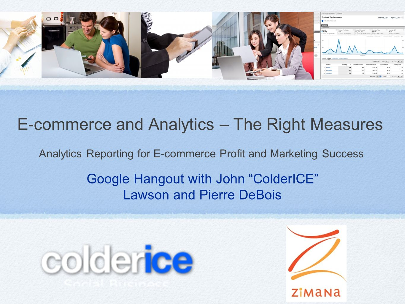 Google Hangout with John ColderICE Lawson and Pierre DeBois E-commerce and Analytics – The Right Measures Analytics Reporting for E-commerce Profit and Marketing Success