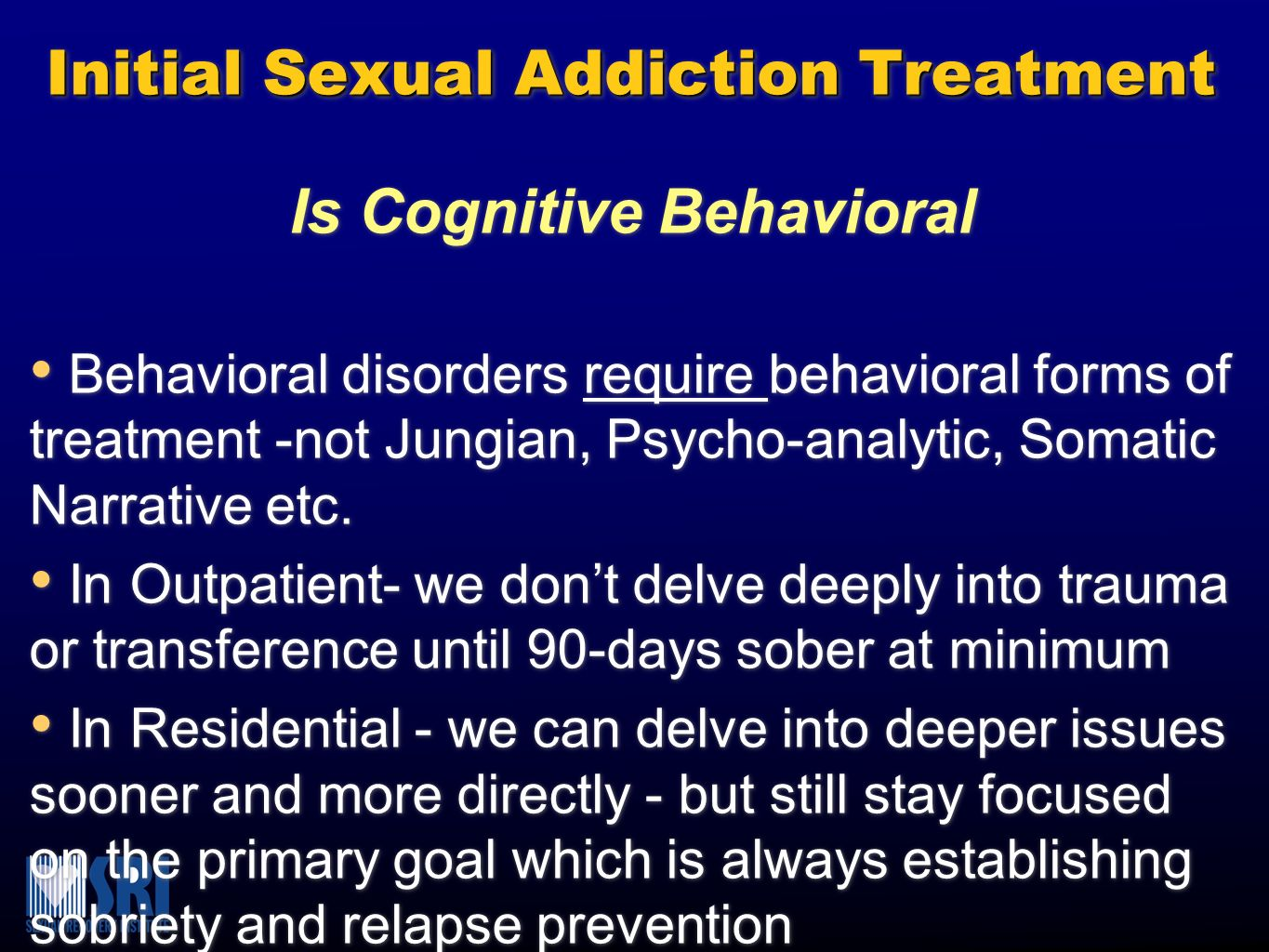 Required Treatment Steps When Working with Sex Addicts Do a thorough psycho-sexual history/assessment Identify the treatment goals of the client and then co- create a sexual sobriety contract aligned with those goals.
