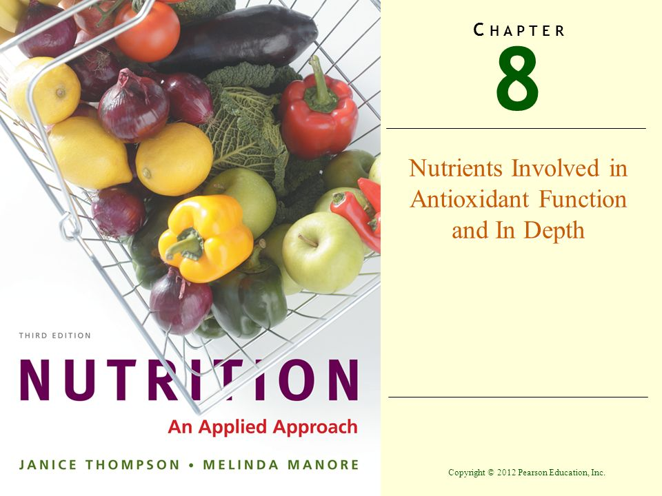 Copyright © 2012 Pearson Education, Inc. 8 C H A P T E R Nutrients Involved in Antioxidant Function and In Depth
