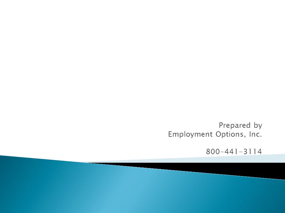 Prepared by Employment Options, Inc. 800-441-3114