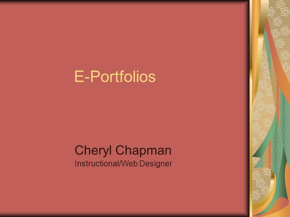 E-Portfolios Cheryl Chapman Instructional/Web Designer