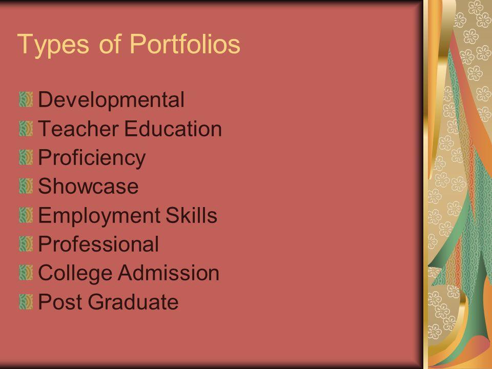 Types of Portfolios Developmental Teacher Education Proficiency Showcase Employment Skills Professional College Admission Post Graduate