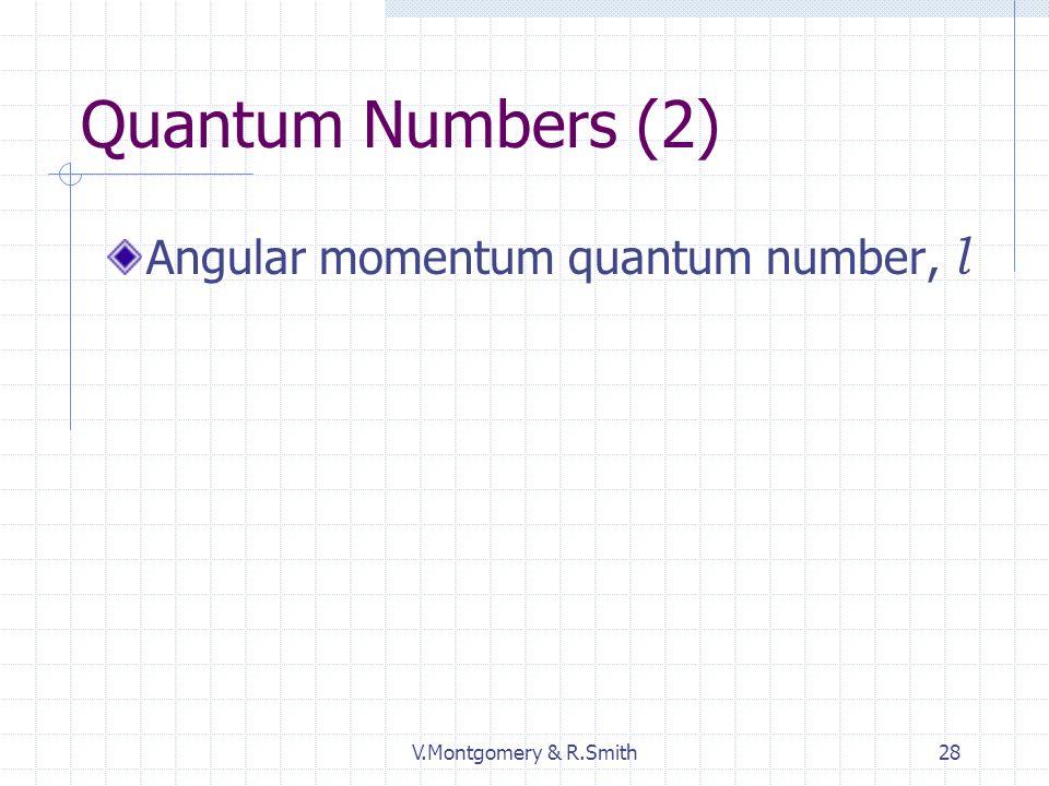 V.Montgomery & R.Smith28 Quantum Numbers (2) Angular momentum quantum number, l