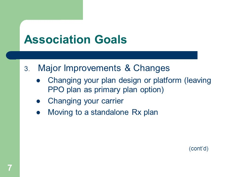 7 Association Goals 3. Major Improvements & Changes Changing your plan design or platform (leaving PPO plan as primary plan option) Changing your carr