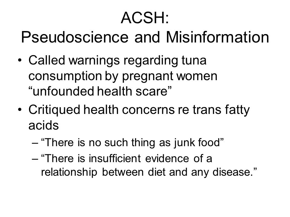 ACSH: Pseudoscience and Misinformation Called warnings regarding tuna consumption by pregnant women unfounded health scare Critiqued health concerns r
