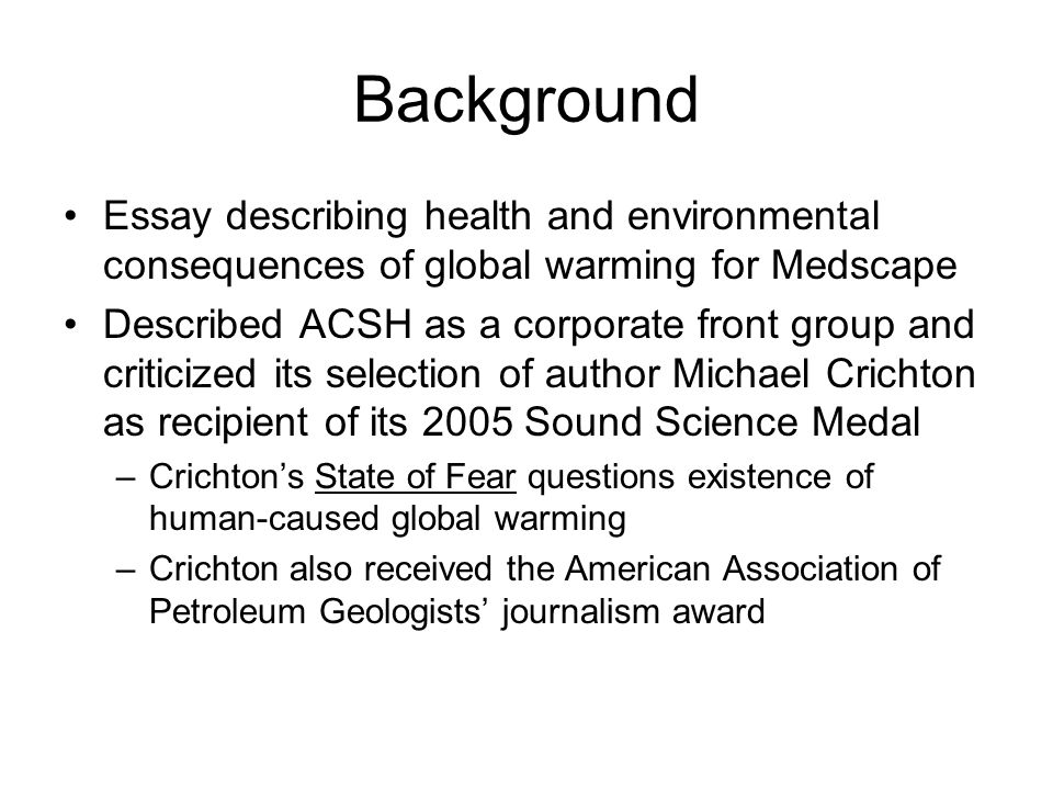 Background Essay describing health and environmental consequences of global warming for Medscape Described ACSH as a corporate front group and critici