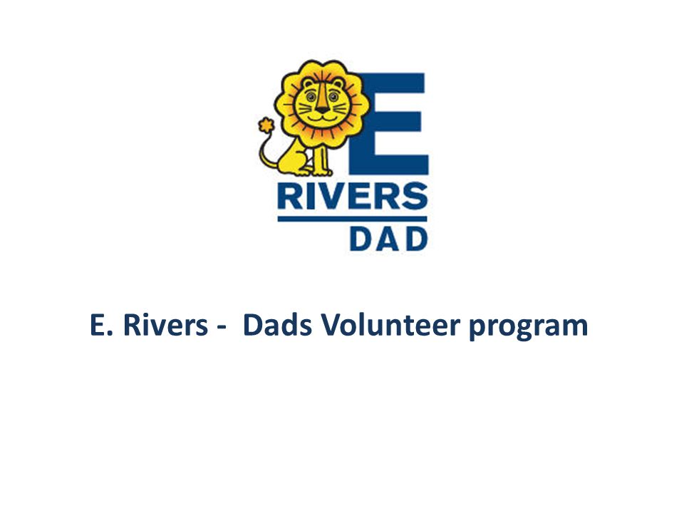 E. Rivers - Dads Volunteer program