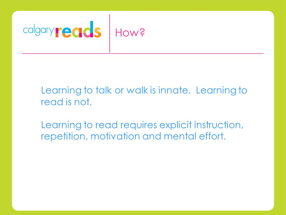 Learning to talk or walk is innate. Learning to read is not.