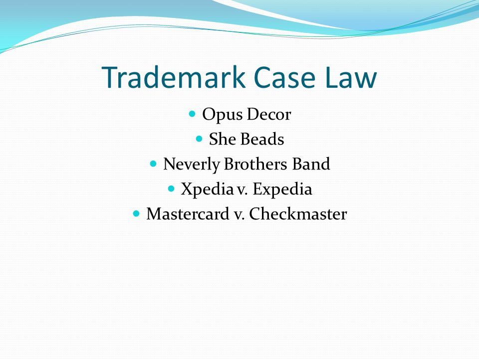Trademark Case Law Opus Decor She Beads Neverly Brothers Band Xpedia v. Expedia Mastercard v. Checkmaster