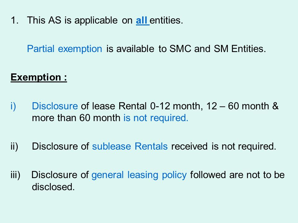 1. This AS is applicable on all entities. Partial exemption is available to SMC and SM Entities. Exemption : i)Disclosure of lease Rental 0-12 month,