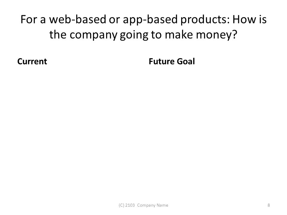 For a web-based or app-based products: How is the company going to make money.