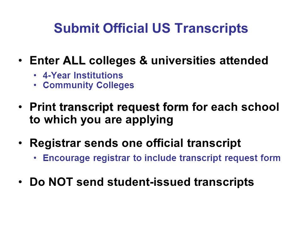 Submit Official US Transcripts ALLEnter ALL colleges & universities attended 4-Year Institutions Community Colleges transcript request formPrint trans
