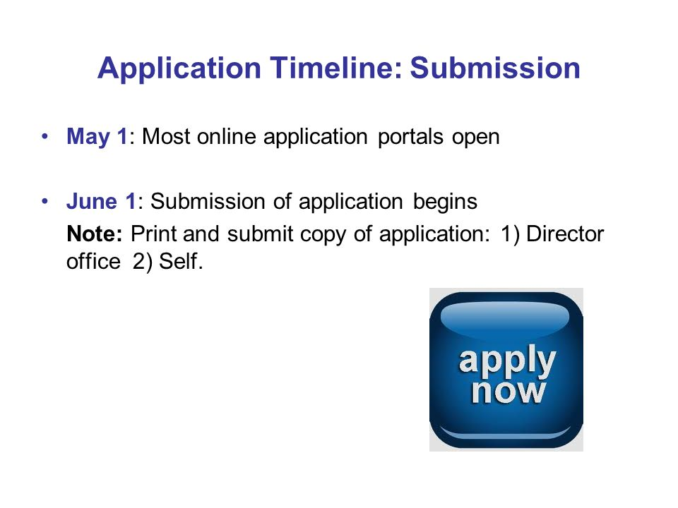 Application Timeline: Submission May 1: Most online application portals open June 1: Submission of application begins Note: Print and submit copy of a