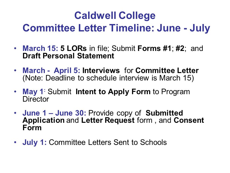 Caldwell College Committee Letter Timeline: June - July March 15: 5 LORs in file; Submit Forms #1; #2; and Draft Personal Statement March - April 5: I