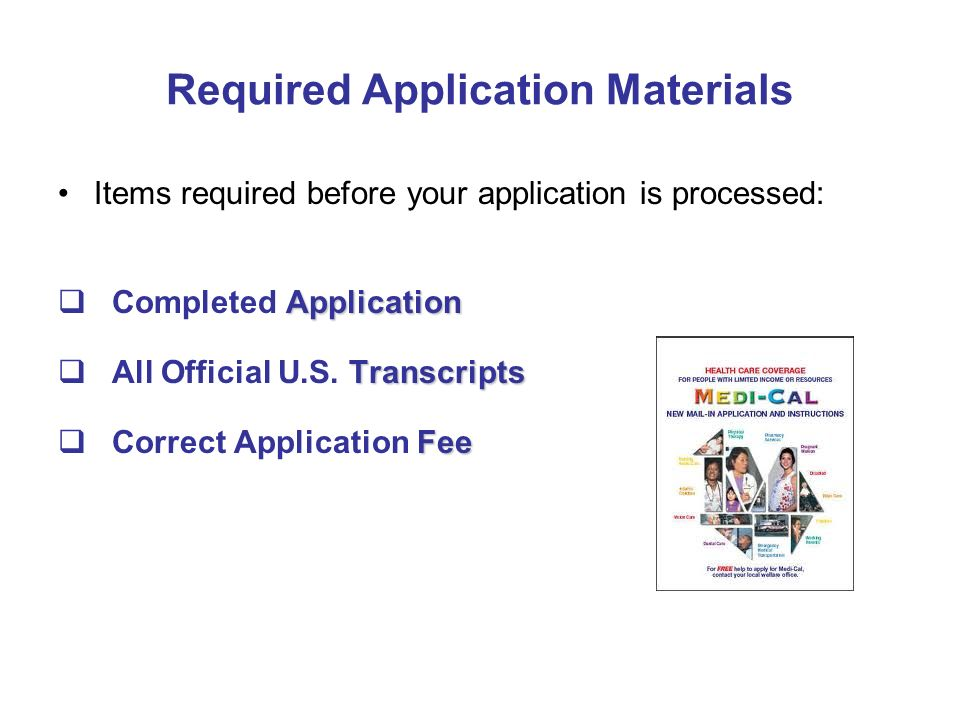 Required Application Materials Items required before your application is processed: Application Completed Application Transcripts All Official U.S. Tr