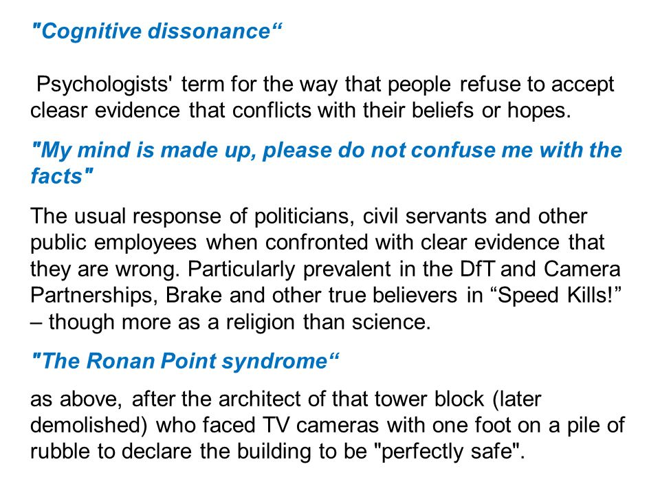Cognitive dissonance Psychologists term for the way that people refuse to accept cleasr evidence that conflicts with their beliefs or hopes.