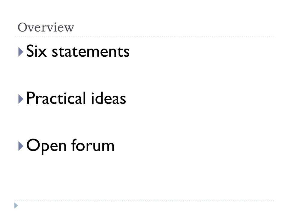 Overview Six statements Practical ideas Open forum