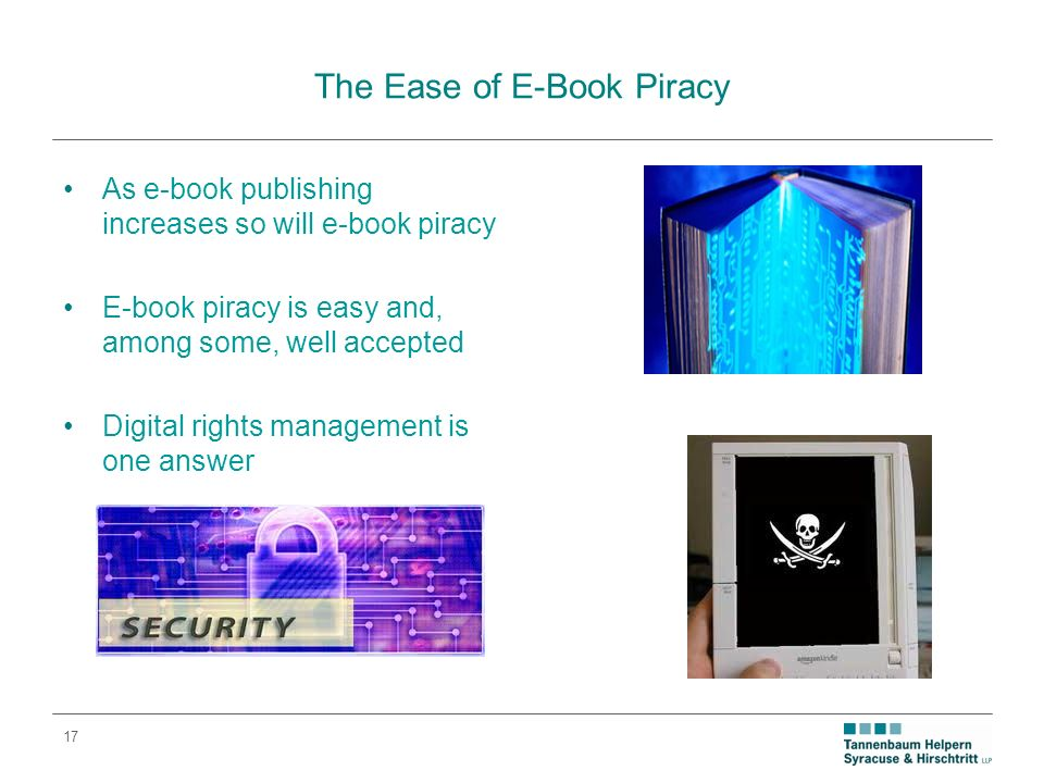 17 The Ease of E-Book Piracy As e-book publishing increases so will e-book piracy E-book piracy is easy and, among some, well accepted Digital rights management is one answer