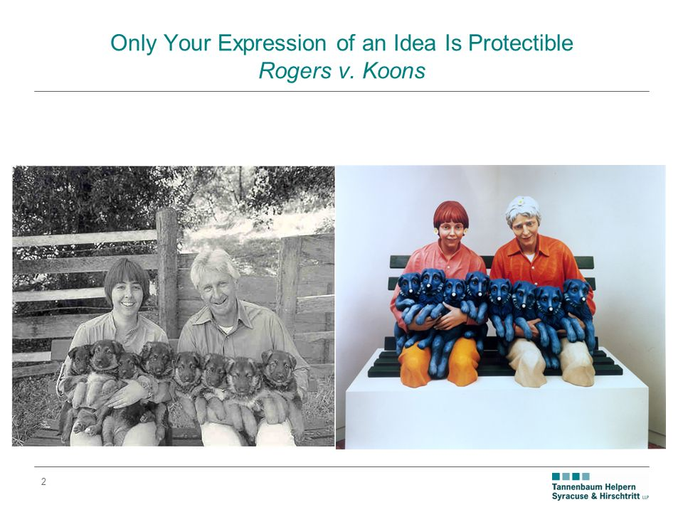 2 Only Your Expression of an Idea Is Protectible Rogers v. Koons