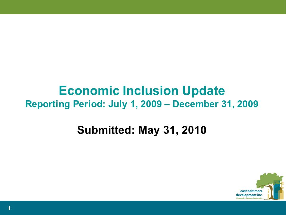 1 Economic Inclusion Update Reporting Period: July 1, 2009 – December 31, 2009 Submitted: May 31, 2010 1