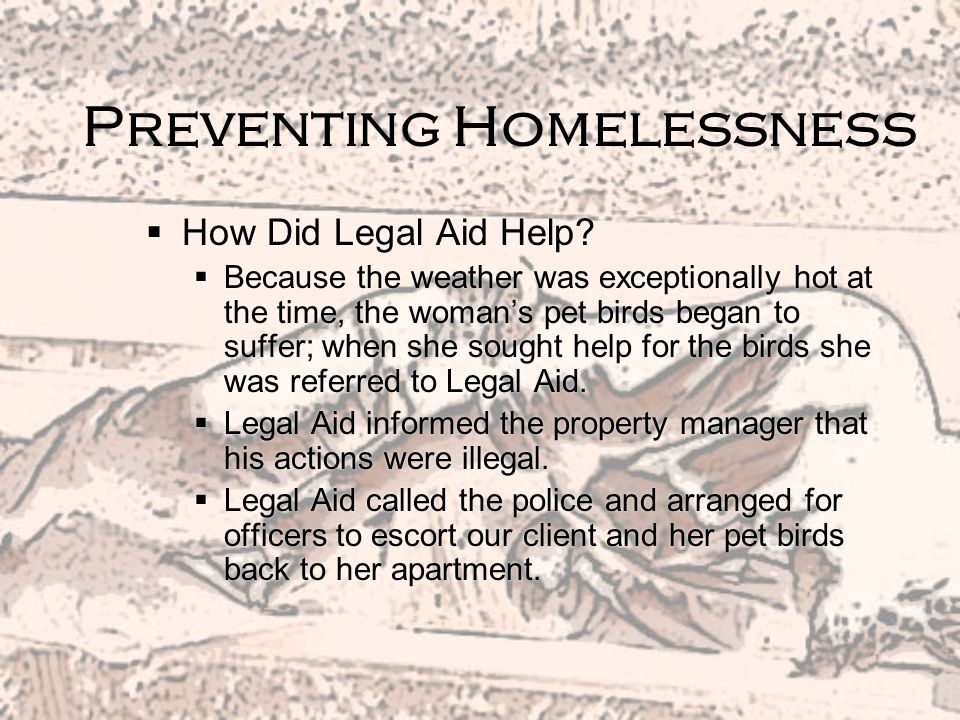 Preventing Homelessness One Clients Story Our client was a mildly mentally disabled Santa Barbara woman who had been ordered to vacate her apartment w