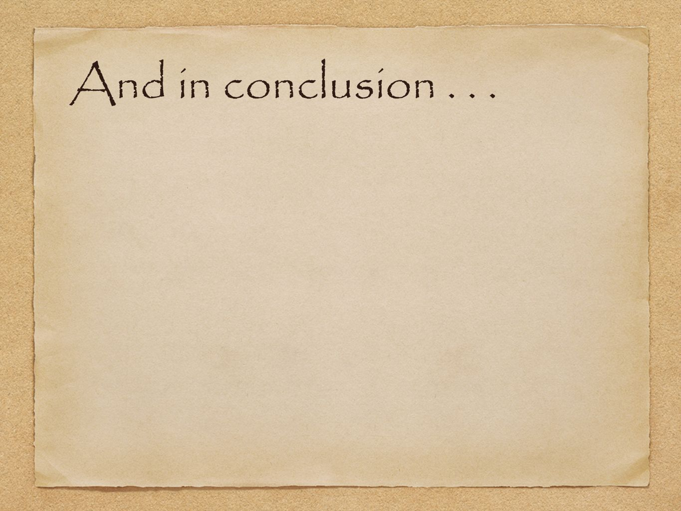 And in conclusion...