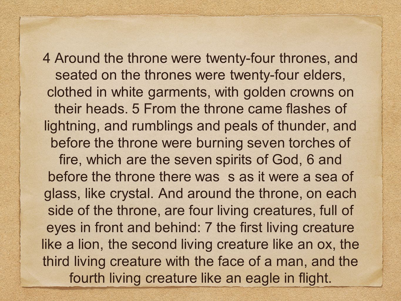 4 Around the throne were twenty-four thrones, and seated on the thrones were twenty-four elders, clothed in white garments, with golden crowns on thei