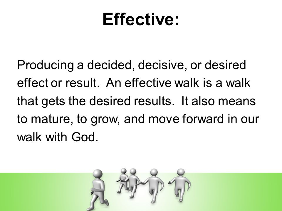 Effective: Producing a decided, decisive, or desired effect or result. An effective walk is a walk that gets the desired results. It also means to mat