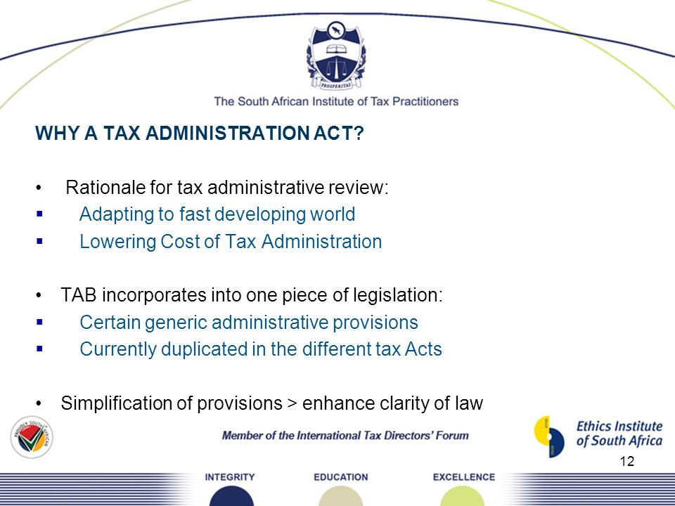 WHY A TAX ADMINISTRATION ACT? Rationale for tax administrative review: Adapting to fast developing world Lowering Cost of Tax Administration TAB incor