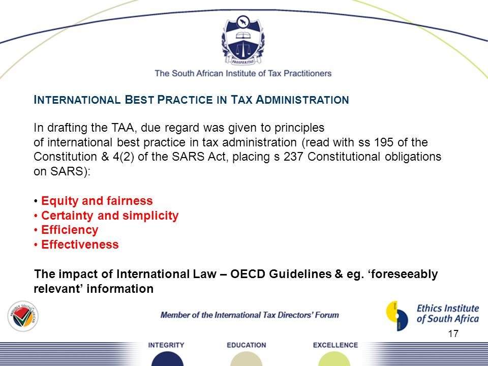 17 I NTERNATIONAL B EST P RACTICE IN T AX A DMINISTRATION In drafting the TAA, due regard was given to principles of international best practice in ta