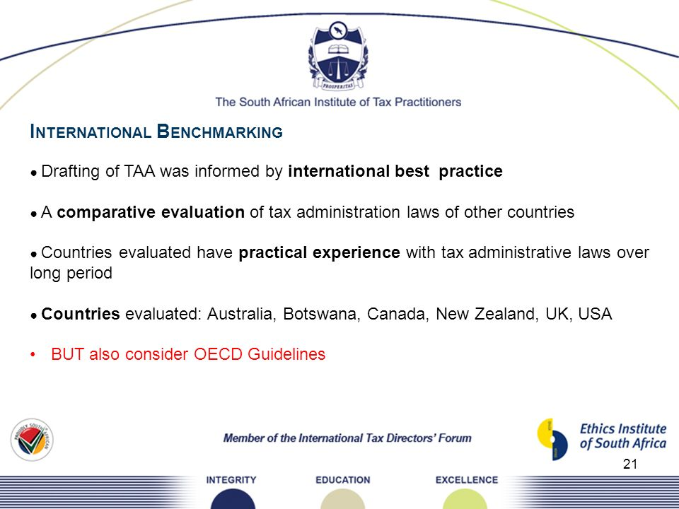 21 I NTERNATIONAL B ENCHMARKING Drafting of TAA was informed by international best practice A comparative evaluation of tax administration laws of oth