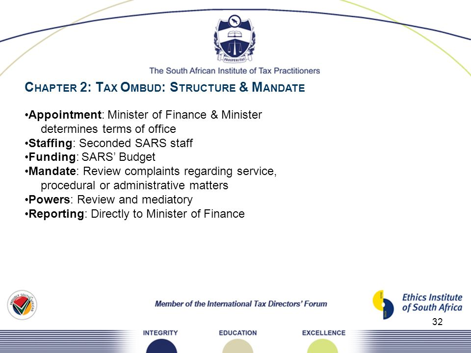 32 C HAPTER 2: T AX O MBUD : S TRUCTURE & M ANDATE Appointment: Minister of Finance & Minister determines terms of office Staffing: Seconded SARS staf