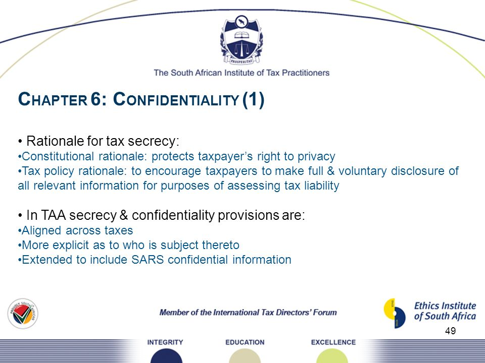49 C HAPTER 6: C ONFIDENTIALITY (1) Rationale for tax secrecy: Constitutional rationale: protects taxpayers right to privacy Tax policy rationale: to