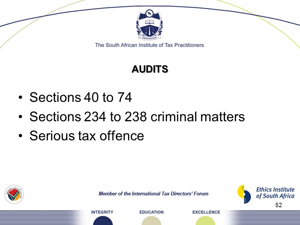 AUDITS Sections 40 to 74 Sections 234 to 238 criminal matters Serious tax offence 52