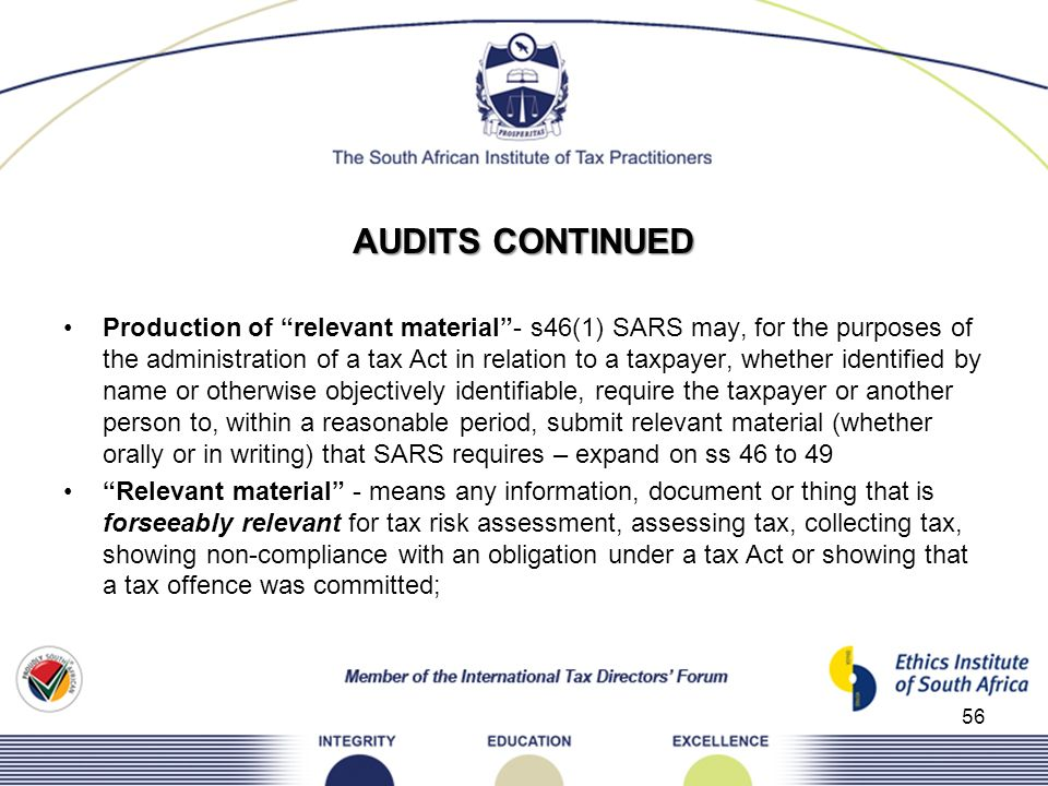 AUDITS CONTINUED Production of relevant material- s46(1) SARS may, for the purposes of the administration of a tax Act in relation to a taxpayer, whet