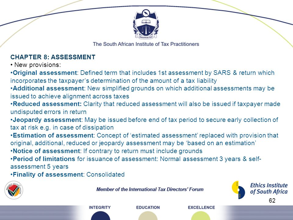 62 CHAPTER 8: ASSESSMENT New provisions: Original assessment: Defined term that includes 1st assessment by SARS & return which incorporates the taxpay