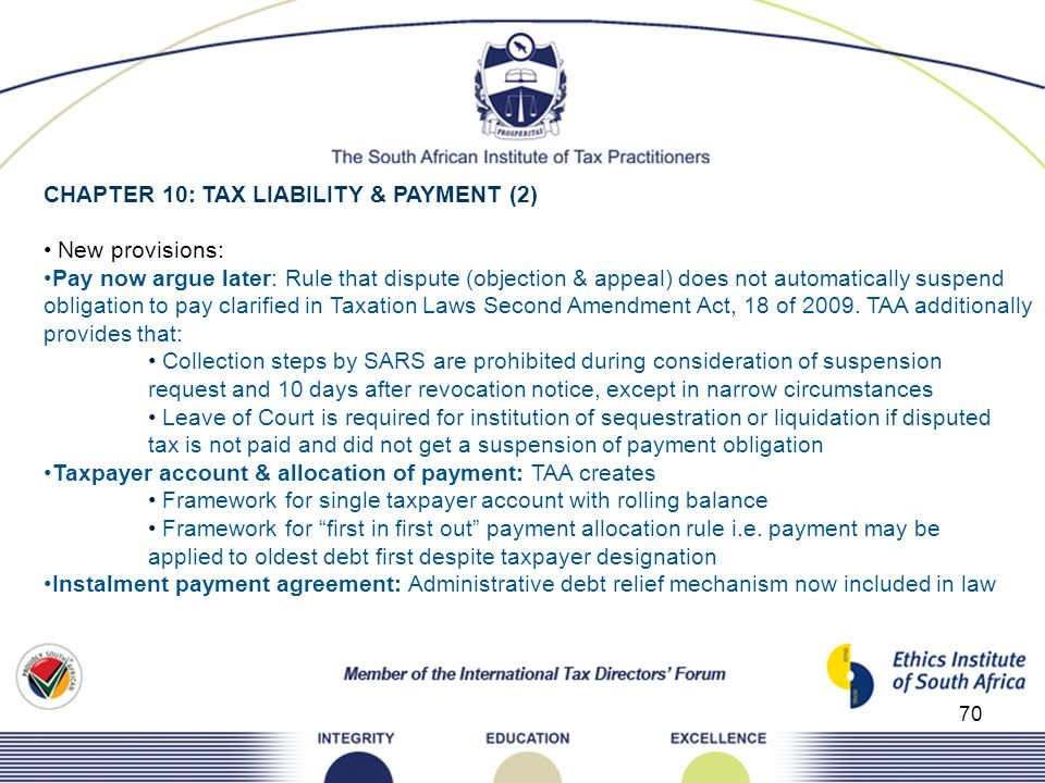70 CHAPTER 10: TAX LIABILITY & PAYMENT (2) New provisions: Pay now argue later: Rule that dispute (objection & appeal) does not automatically suspend
