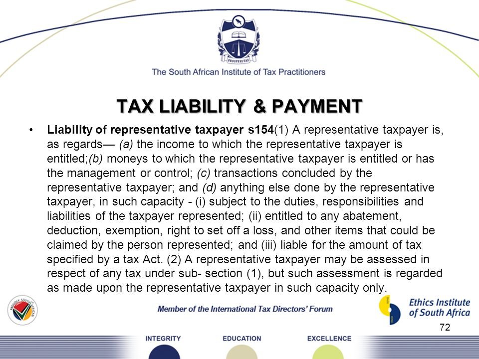 TAX LIABILITY & PAYMENT Liability of representative taxpayer s154(1) A representative taxpayer is, as regards (a) the income to which the representati