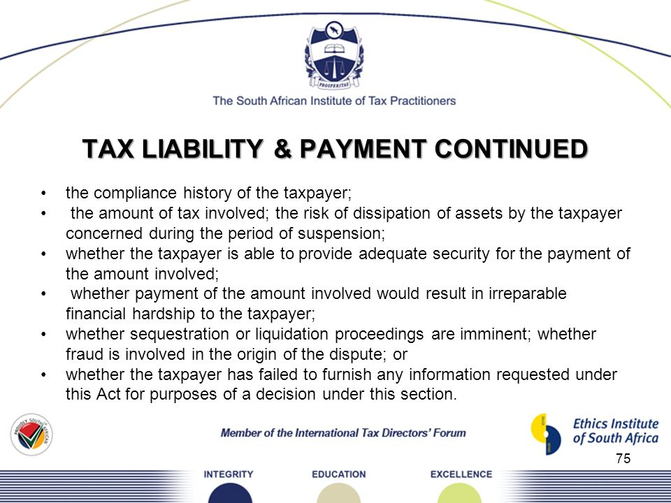 TAX LIABILITY & PAYMENT CONTINUED the compliance history of the taxpayer; the amount of tax involved; the risk of dissipation of assets by the taxpaye