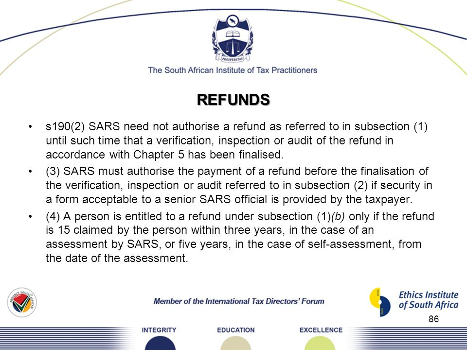 REFUNDS s190(2) SARS need not authorise a refund as referred to in subsection (1) until such time that a verification, inspection or audit of the refu