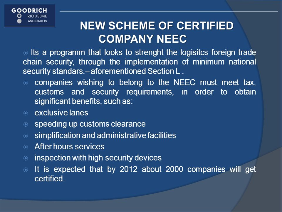 NEW SCHEME OF CERTIFIED COMPANY NEEC Its a programm that looks to strenght the logisitcs foreign trade chain security, through the implementation of minimum national security standars.– aforementioned Section L.