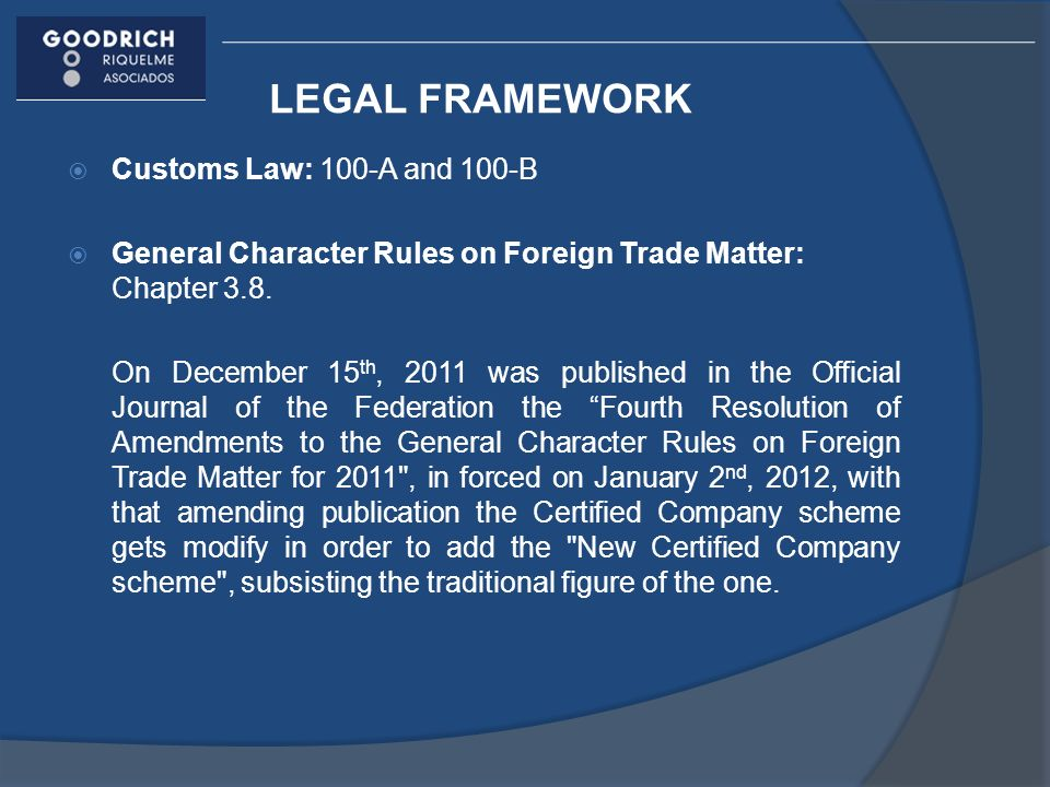 LEGAL FRAMEWORK Customs Law: 100-A and 100-B General Character Rules on Foreign Trade Matter: Chapter 3.8.