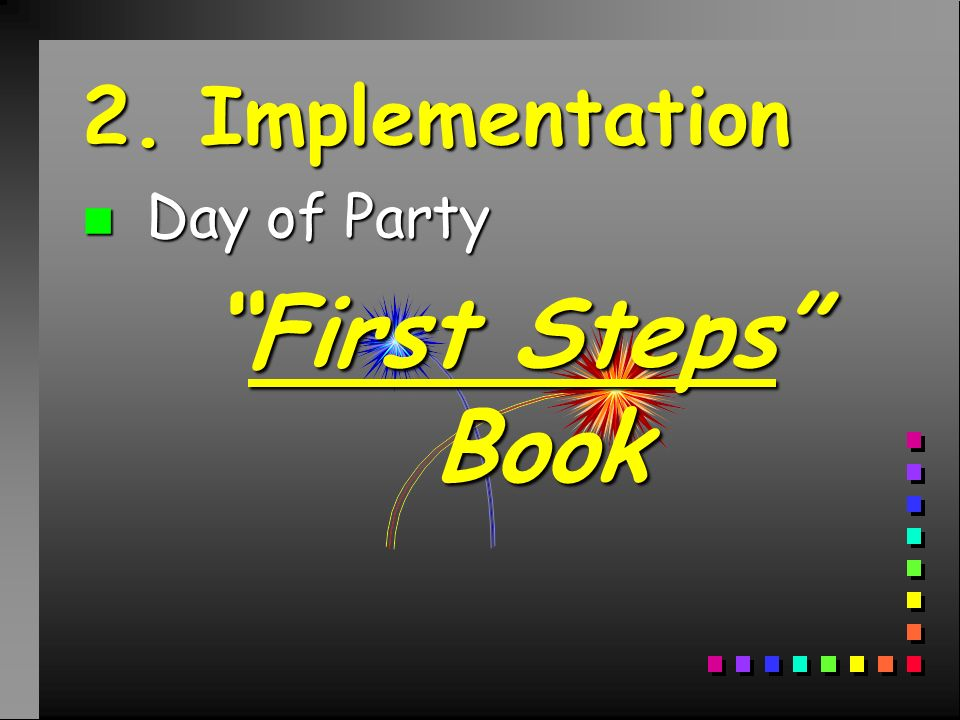 2. Implementation n Day of Party First Steps BookFirst Steps Book