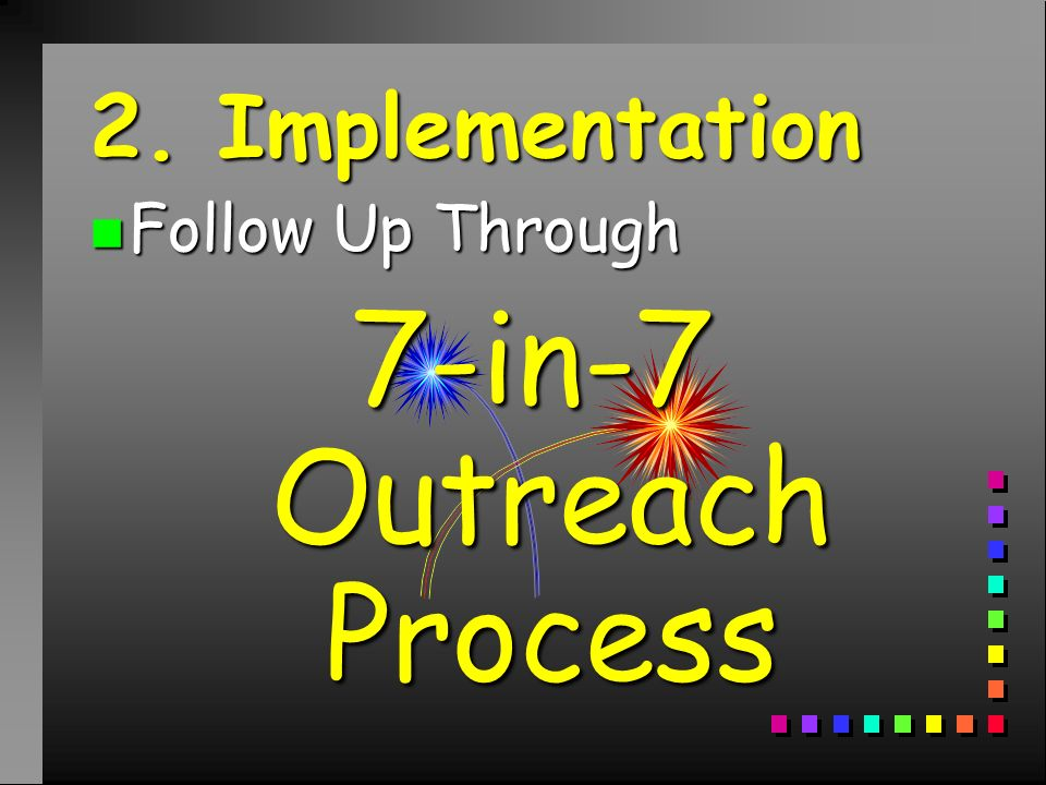 2. Implementation n Follow Up Through 7-in-7 Outreach Process
