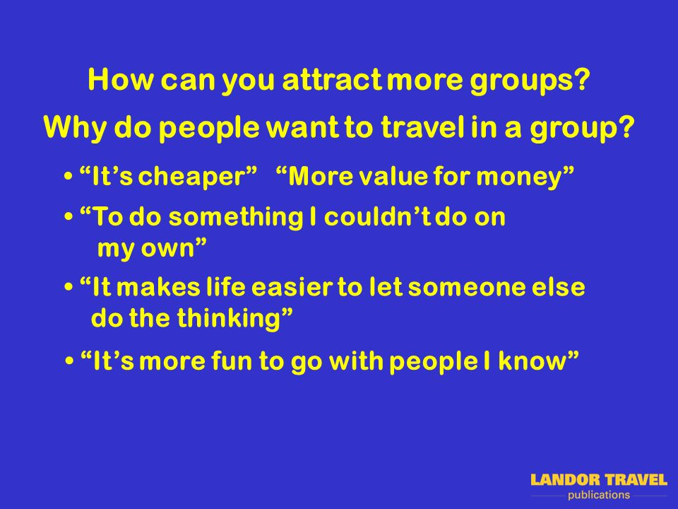 How to get groups business The personal touch Offer something extra Groups are made up of individuals Let the organisers know what you have on offer Make it easy for the group organiser