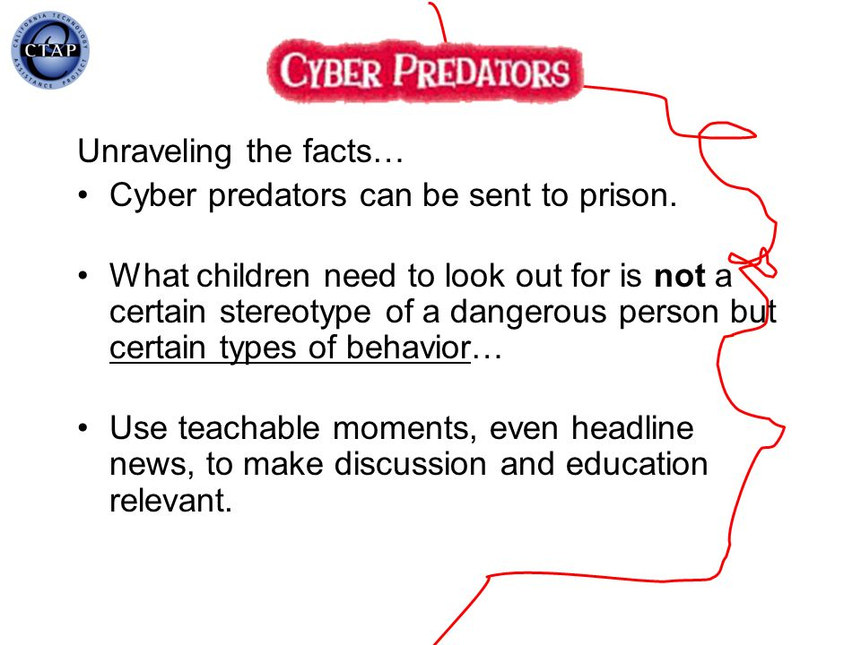 Unraveling the facts… Cyber predators can be sent to prison. What children need to look out for is not a certain stereotype of a dangerous person but